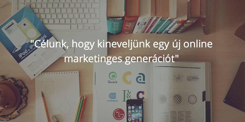 Célunk, hogy kineveljünk egy új online marketinges generációt