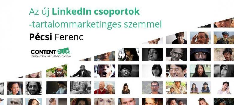 Az új LinkedIn csoportok – tartalommarketinges szemmel