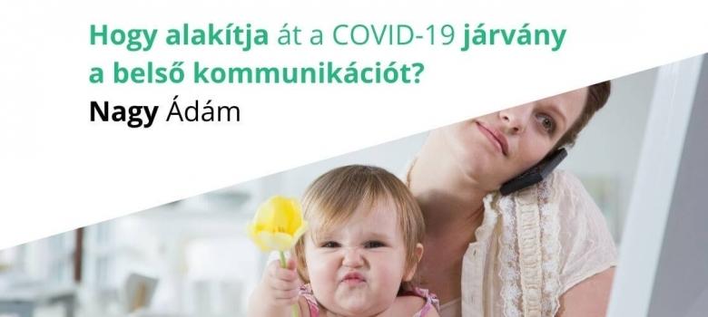 Hogy alakítja át a COVID-19 járvány a belső kommunikációt?
