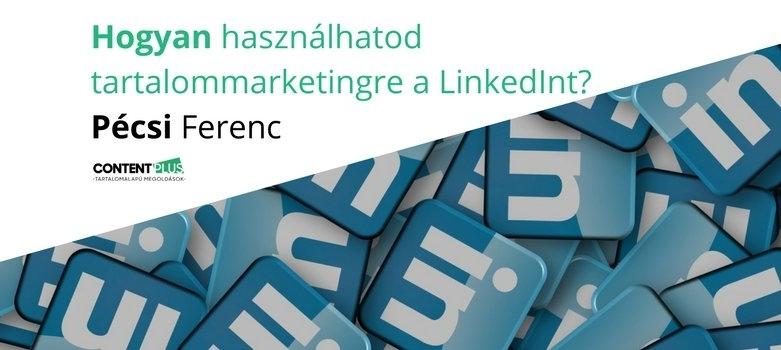 Hogyan használhatod tartalommarketingre a LinkedInt?